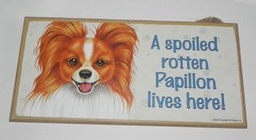 Spoiled Rotten Papillon Sign